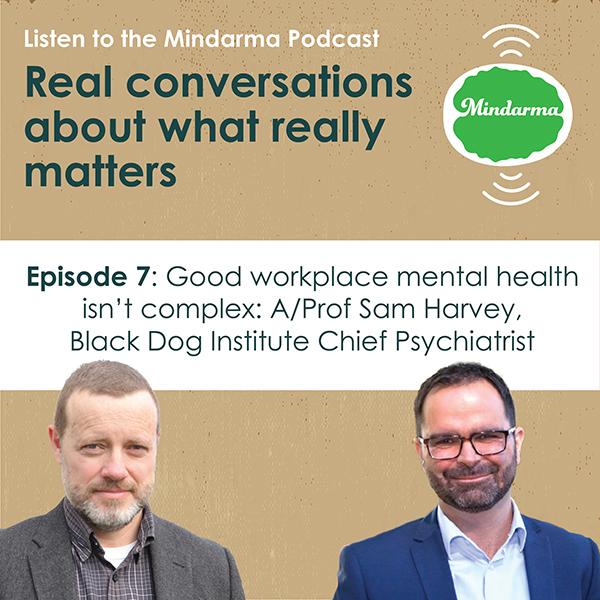 Episode 7 with Associate Professor Samuel Harvey, Chief Psychiatrist at the Black Dog Institute