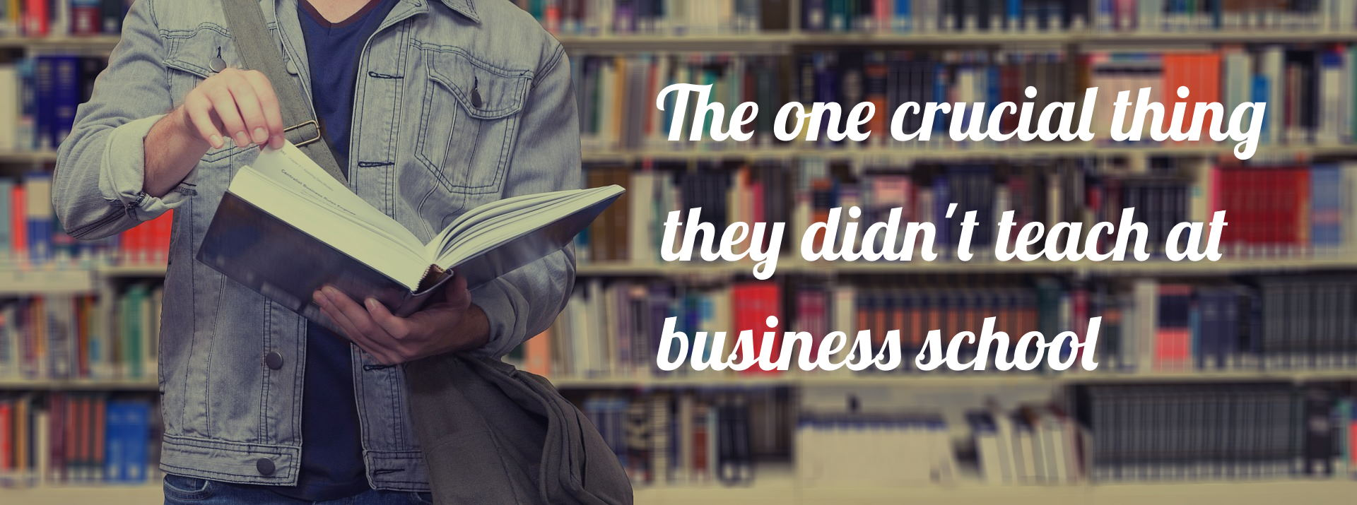 The one crucial thing they didn't teach at business school